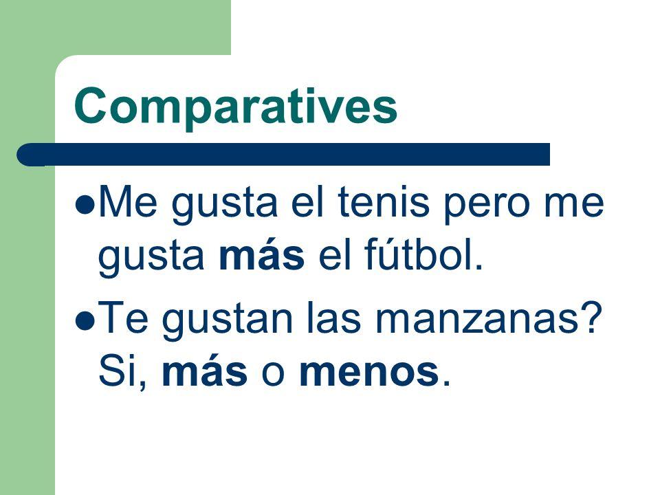 Comparatives Me gusta el tenis pero me gusta más el fútbol.
