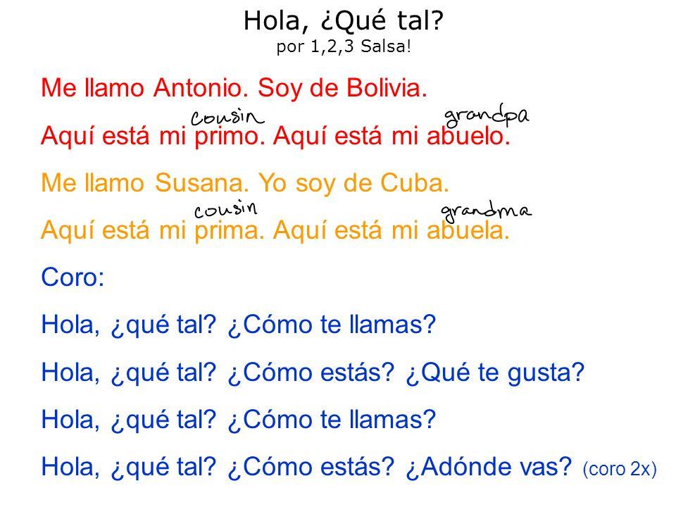 Hola, ¿Qué tal por 1,2,3 Salsa! Me llamo Antonio. Soy de Bolivia. Aquí está mi primo. Aquí está mi abuelo.