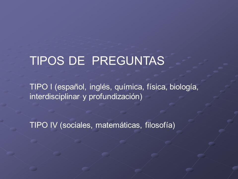 TIPOS DE PREGUNTAS TIPO I (español, inglés, química, física, biología,