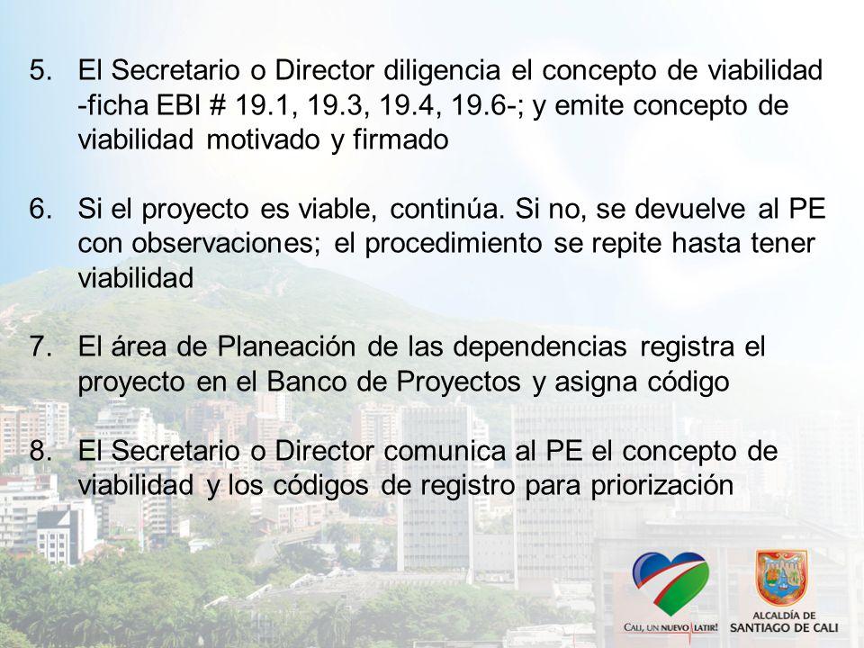 El Secretario o Director diligencia el concepto de viabilidad -ficha EBI # 19.1, 19.3, 19.4, 19.6-; y emite concepto de viabilidad motivado y firmado