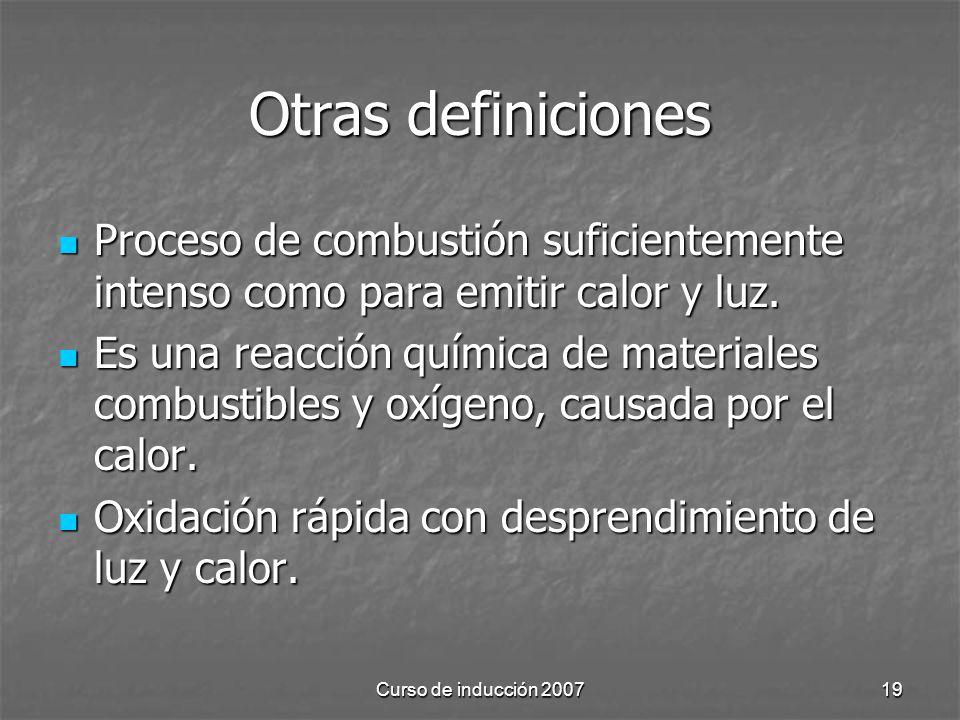 Otras definiciones Proceso de combustión suficientemente intenso como para emitir calor y luz.