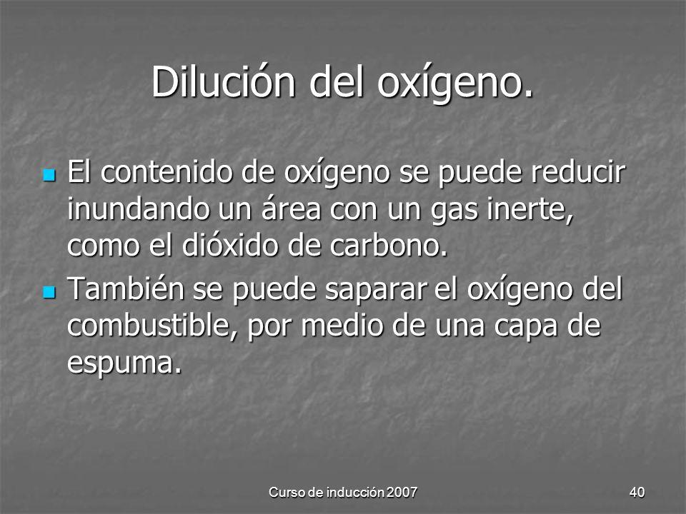 Dilución del oxígeno. El contenido de oxígeno se puede reducir inundando un área con un gas inerte, como el dióxido de carbono.