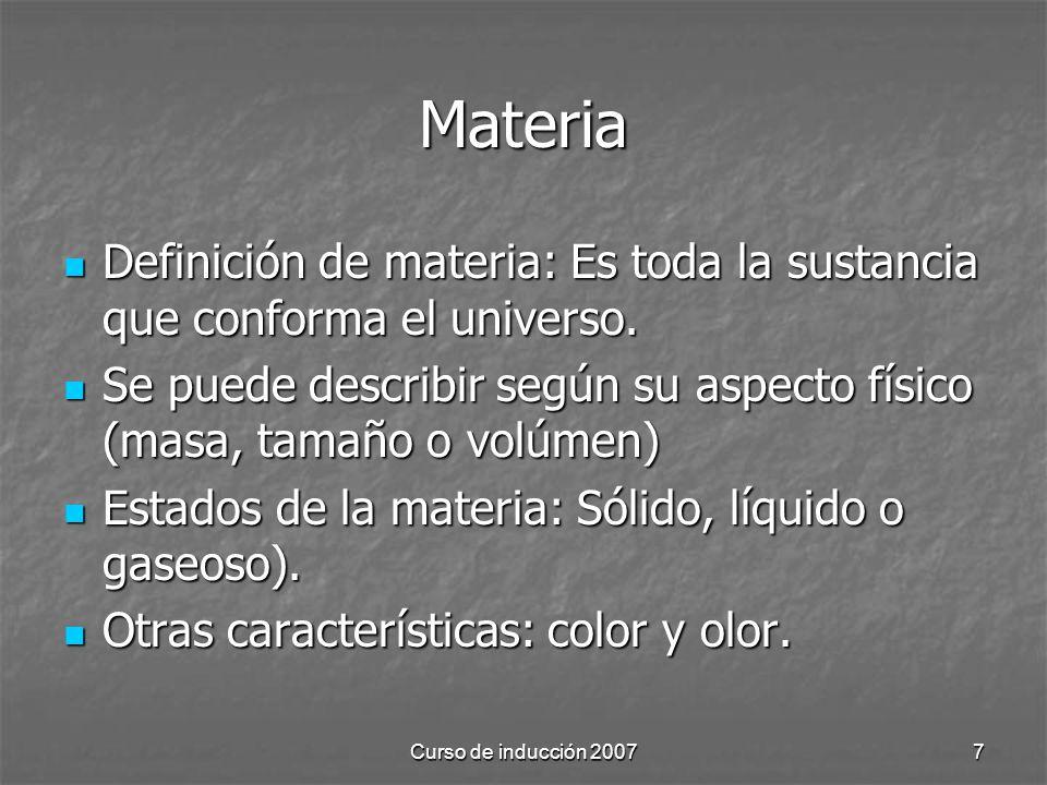 Materia Definición de materia: Es toda la sustancia que conforma el universo. Se puede describir según su aspecto físico (masa, tamaño o volúmen)