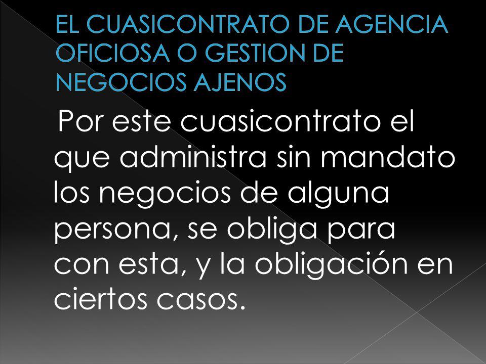 EL CUASICONTRATO DE AGENCIA OFICIOSA O GESTION DE NEGOCIOS AJENOS