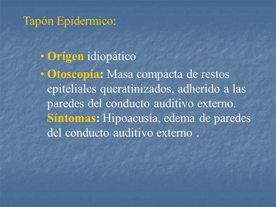 Tapón Epidermico: Orígen idiopático.