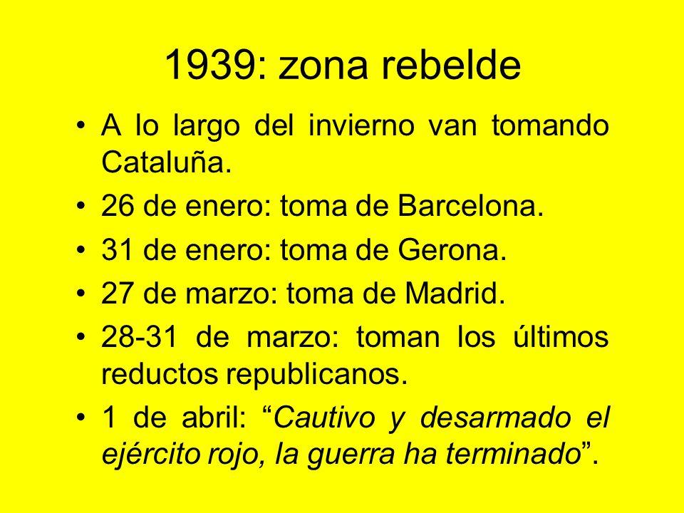 1939: zona rebelde A lo largo del invierno van tomando Cataluña.