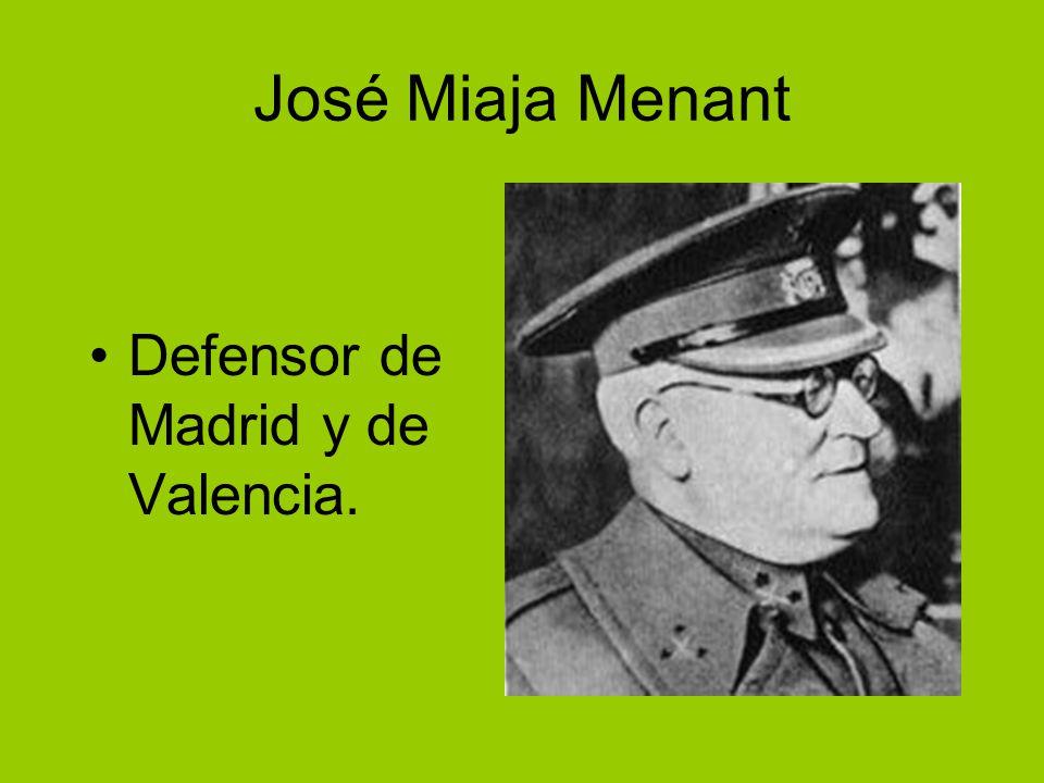 José Miaja Menant Defensor de Madrid y de Valencia.