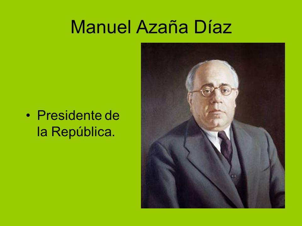 Manuel Azaña Díaz Presidente de la República.