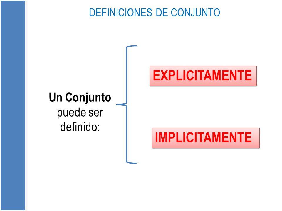 EXPLICITAMENTE IMPLICITAMENTE Un Conjunto puede ser definido: