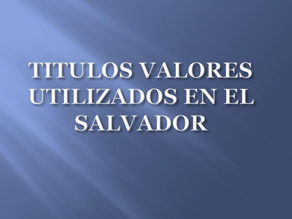 TITULOS VALORES UTILIZADOS EN EL SALVADOR