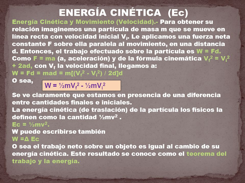 ENERGÍA CINÉTICA (Ec) W = ½mVf2 - ½mVi2