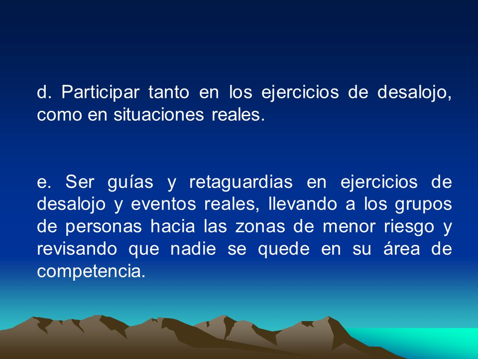 d. Participar tanto en los ejercicios de desalojo, como en situaciones reales.