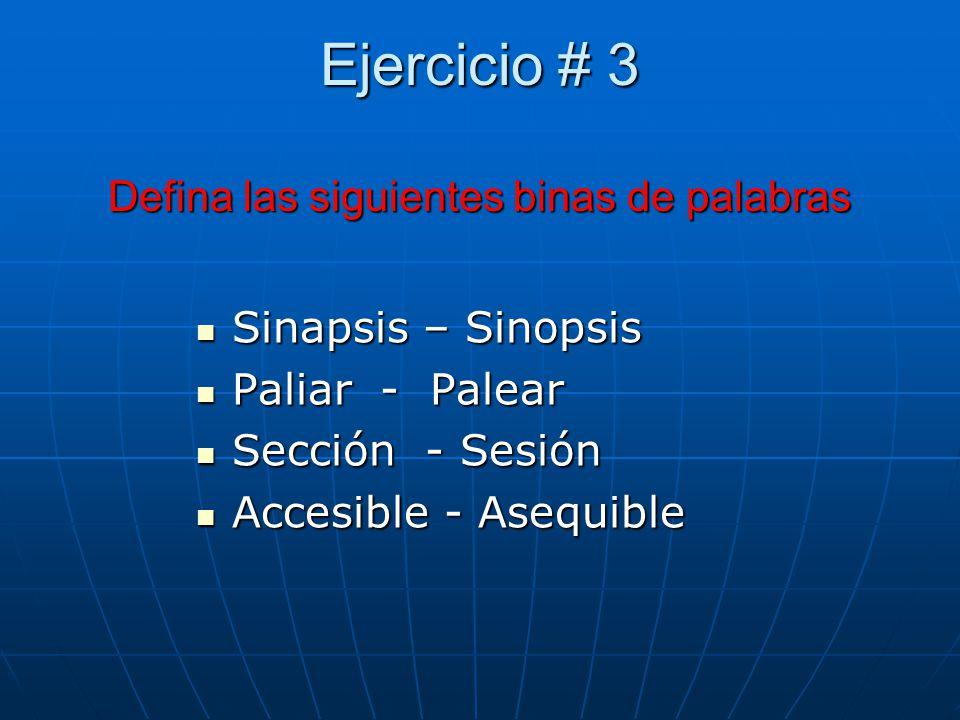 Ejercicio # 3 Defina las siguientes binas de palabras