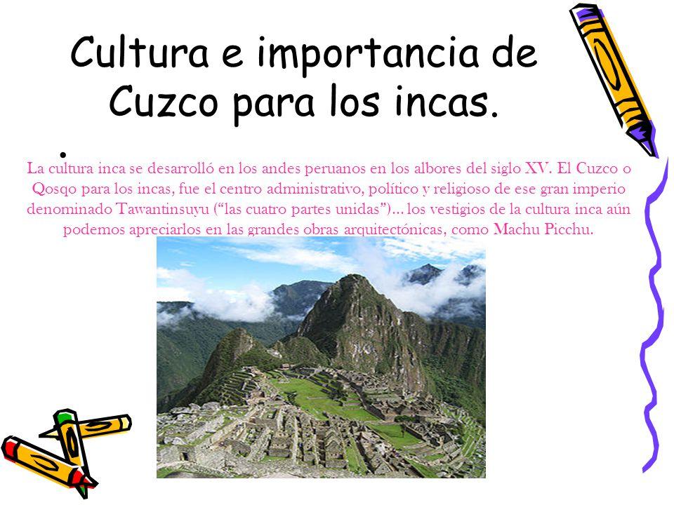 Cultura e importancia de Cuzco para los incas.
