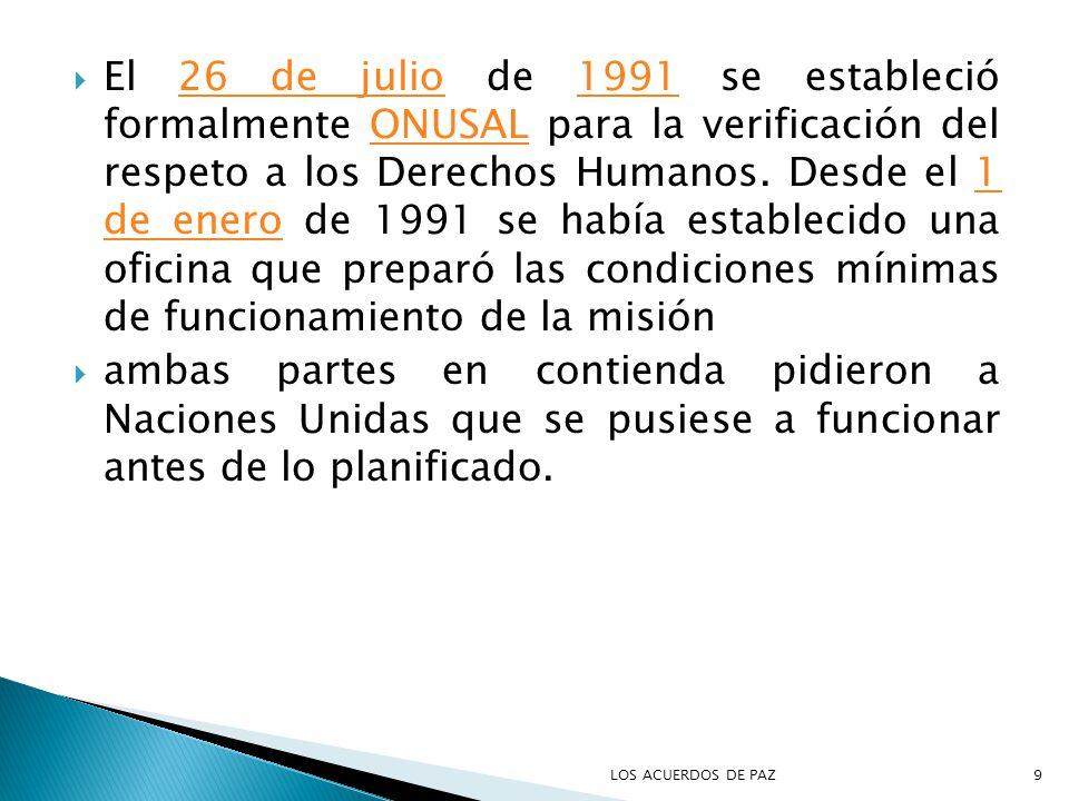 El 26 de julio de 1991 se estableció formalmente ONUSAL para la verificación del respeto a los Derechos Humanos. Desde el 1 de enero de 1991 se había establecido una oficina que preparó las condiciones mínimas de funcionamiento de la misión