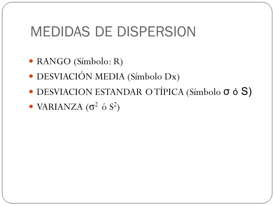 MEDIDAS DE DISPERSION RANGO (Símbolo: R) DESVIACIÓN MEDIA (Símbolo Dx)