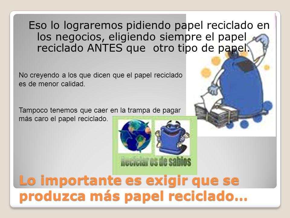 Lo importante es exigir que se produzca más papel reciclado…