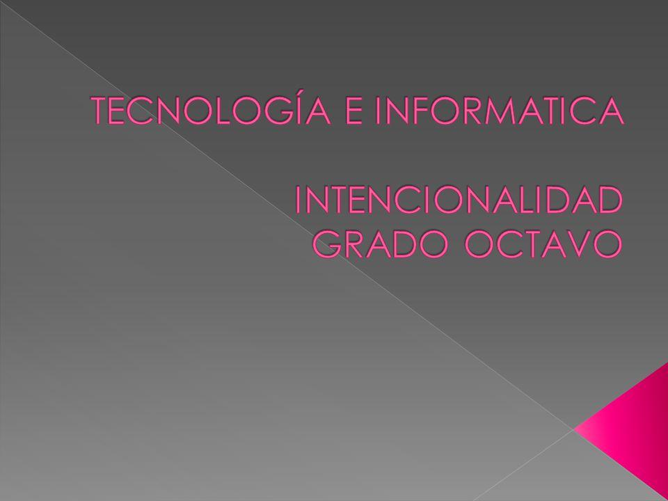 TECNOLOGÍA E INFORMATICA INTENCIONALIDAD GRADO OCTAVO