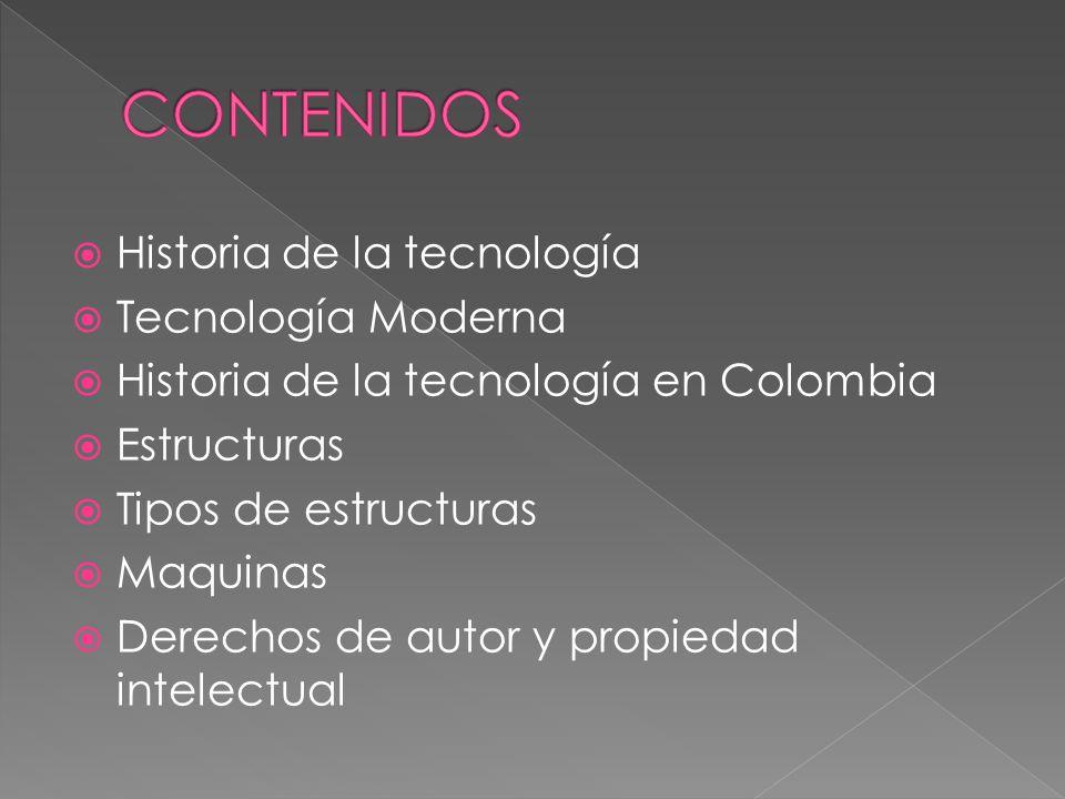 CONTENIDOS Historia de la tecnología Tecnología Moderna