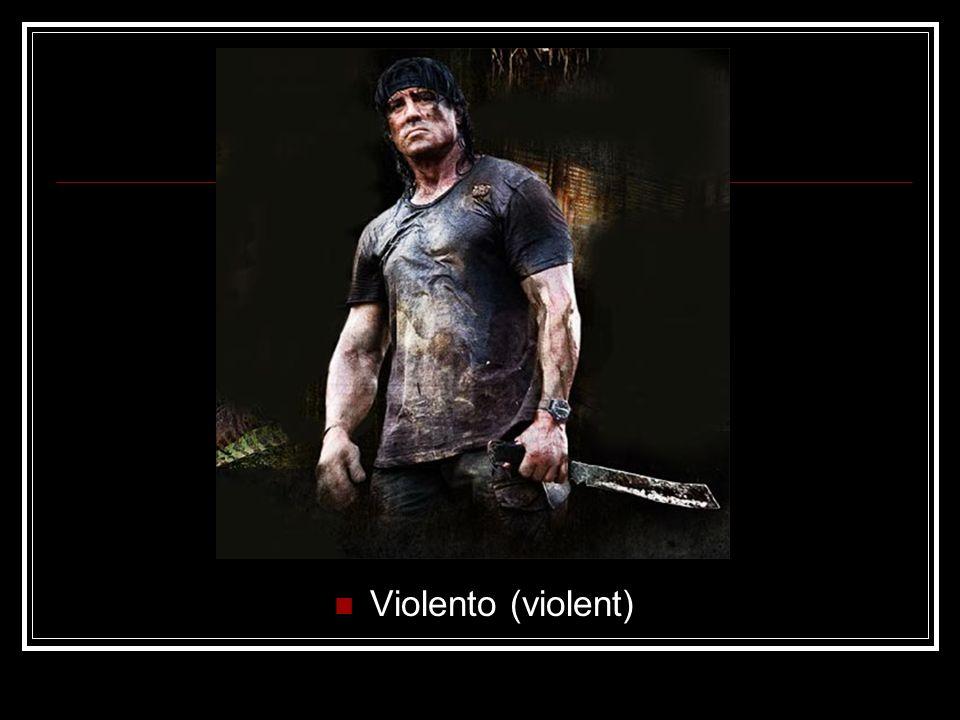 Violento (violent)