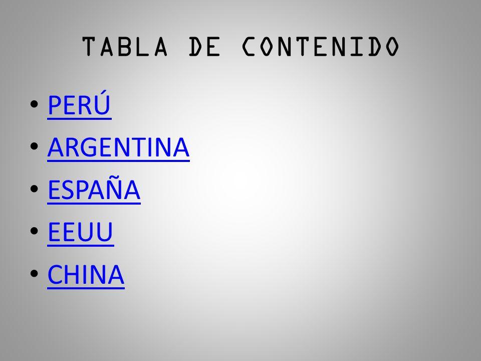 TABLA DE CONTENIDO PERÚ ARGENTINA ESPAÑA EEUU CHINA