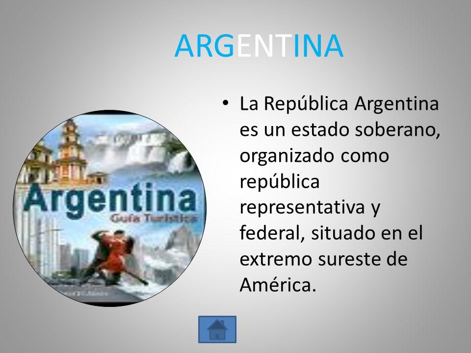 ARGENTINA La República Argentina es un estado soberano, organizado como república representativa y federal, situado en el extremo sureste de América.