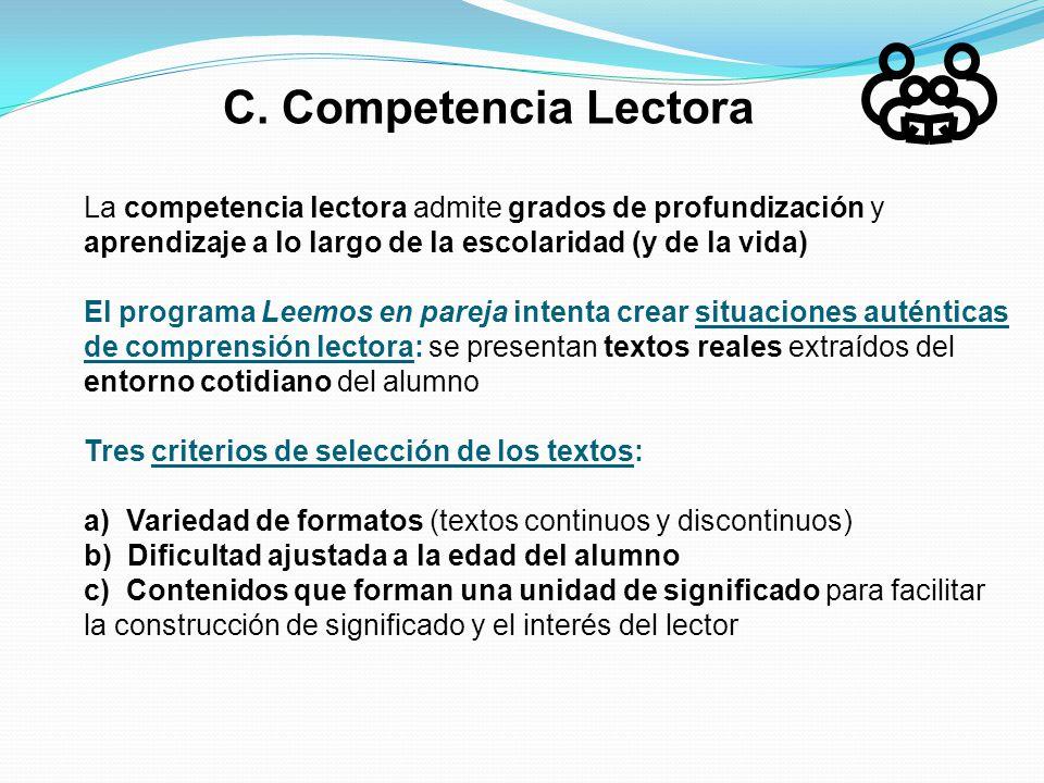 C. Competencia Lectora La competencia lectora admite grados de profundización y aprendizaje a lo largo de la escolaridad (y de la vida)