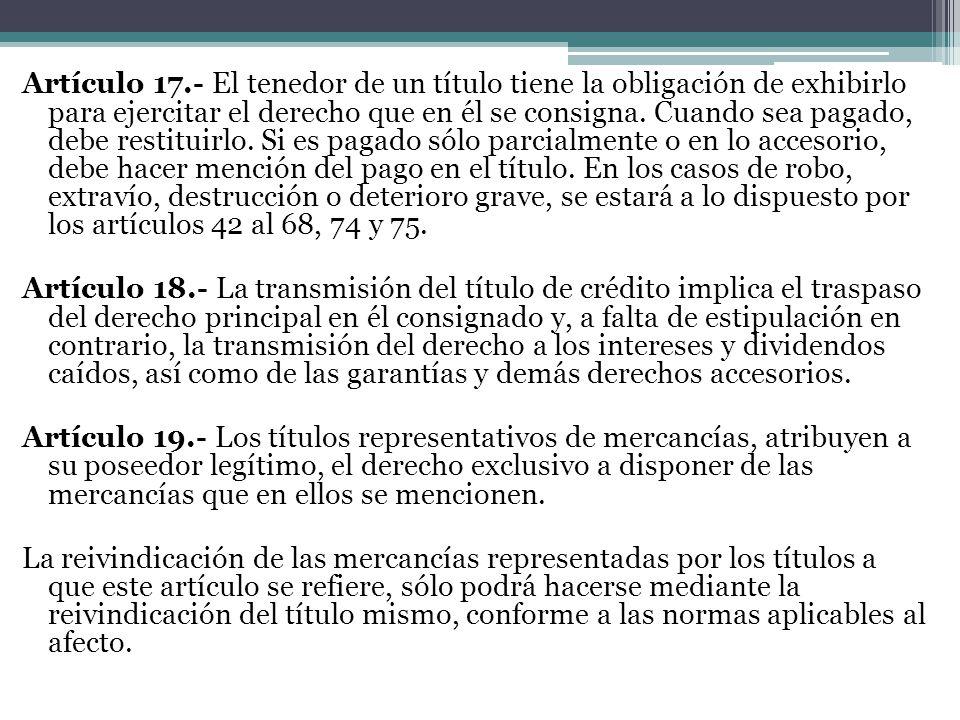 Artículo 17.- El tenedor de un título tiene la obligación de exhibirlo para ejercitar el derecho que en él se consigna.