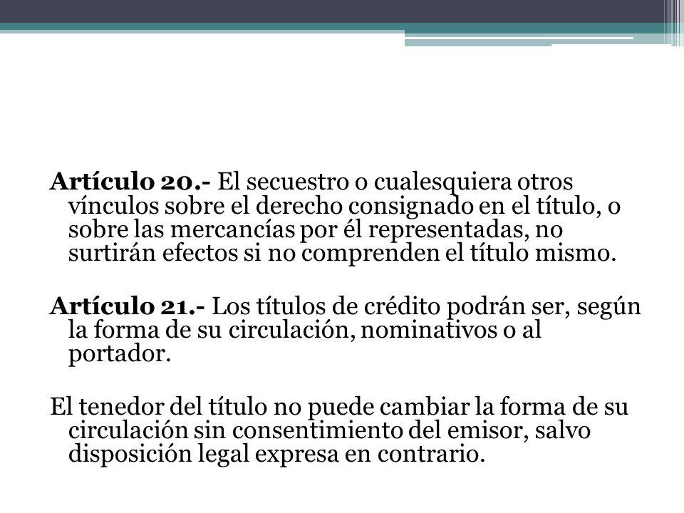 Artículo 20.- El secuestro o cualesquiera otros vínculos sobre el derecho consignado en el título, o sobre las mercancías por él representadas, no surtirán efectos si no comprenden el título mismo.