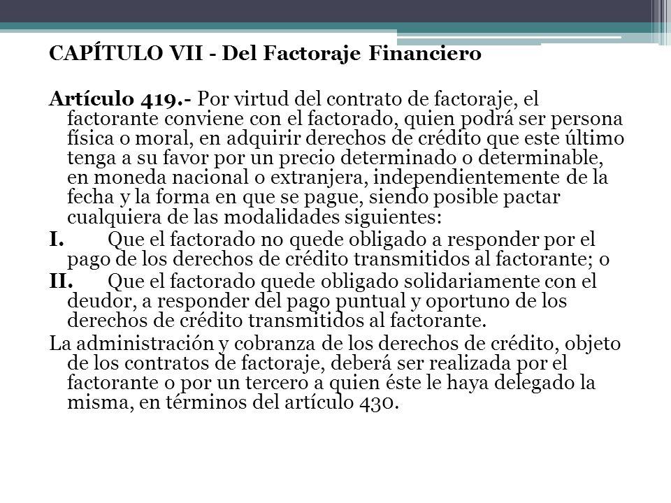 CAPÍTULO VII - Del Factoraje Financiero Artículo 419