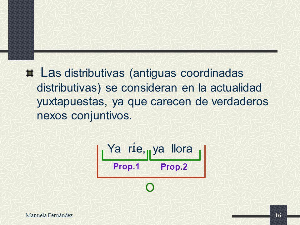 Las distributivas (antiguas coordinadas distributivas) se consideran en la actualidad yuxtapuestas, ya que carecen de verdaderos nexos conjuntivos.