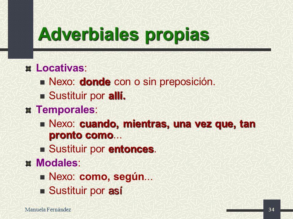 Adverbiales propias Locativas: Nexo: donde con o sin preposición.