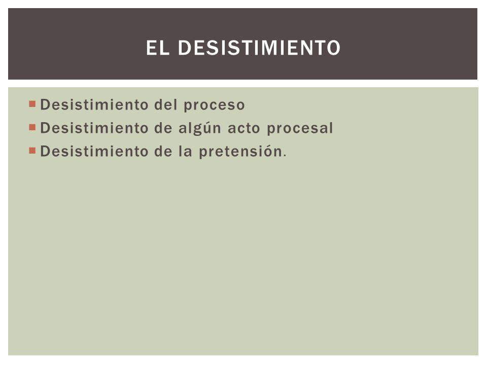 El desistimiento Desistimiento del proceso