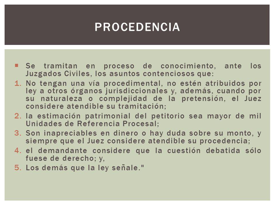 PROCEDENCIA Se tramitan en proceso de conocimiento, ante los Juzgados Civiles, los asuntos contenciosos que: