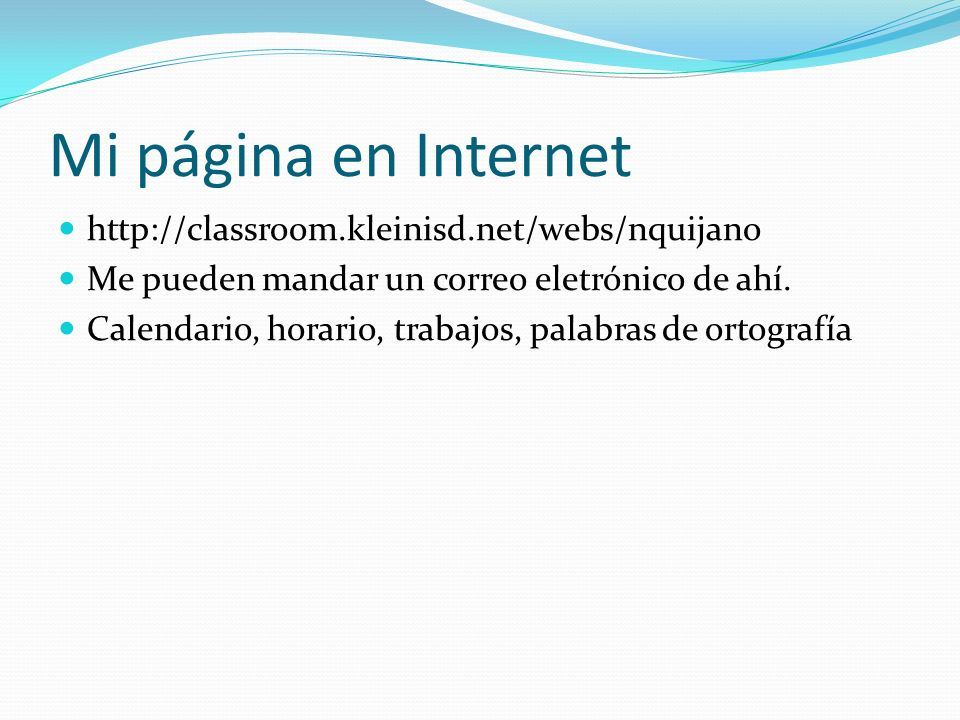 Mi página en Internet http://classroom.kleinisd.net/webs/nquijano