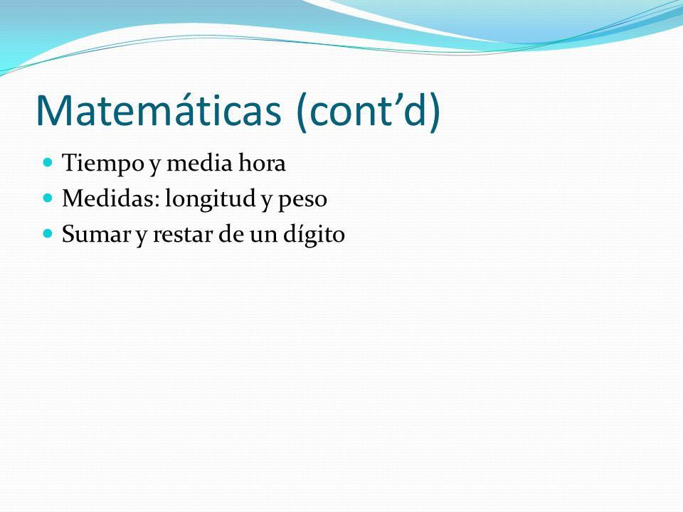 Matemáticas (cont'd) Tiempo y media hora Medidas: longitud y peso