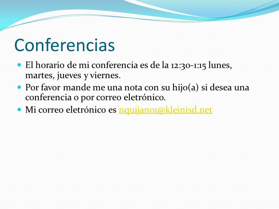 Conferencias El horario de mi conferencia es de la 12:30-1:15 lunes, martes, jueves y viernes.