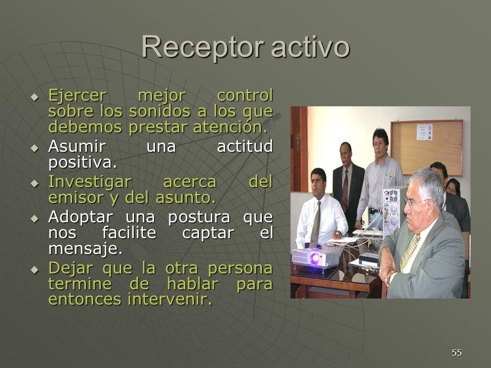 Receptor activo Ejercer mejor control sobre los sonidos a los que debemos prestar atención. Asumir una actitud positiva.