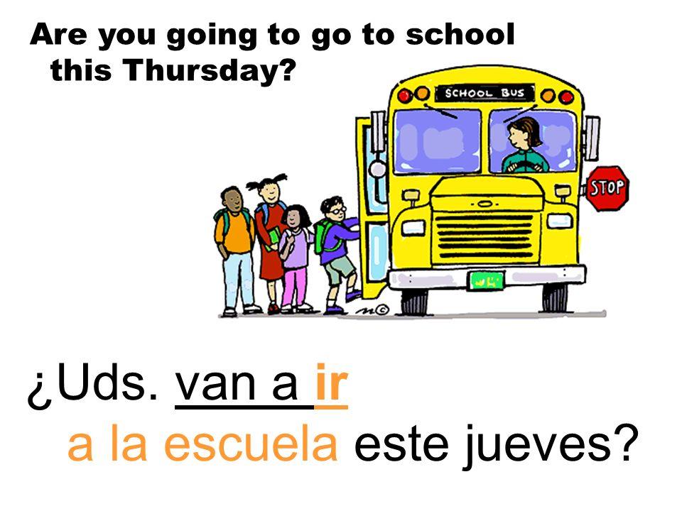 ¿Uds. van a ir a la escuela este jueves