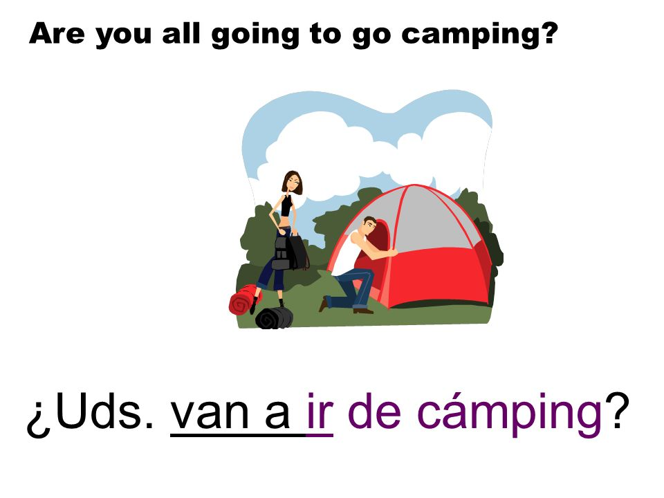 Are you all going to go camping
