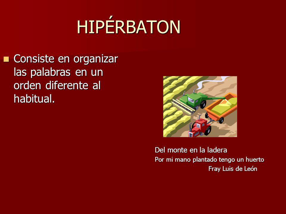 HIPÉRBATON Consiste en organizar las palabras en un orden diferente al habitual. Del monte en la ladera.