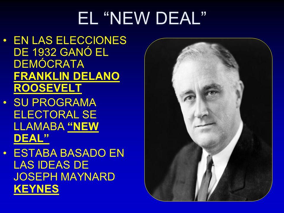 EL NEW DEAL EN LAS ELECCIONES DE 1932 GANÓ EL DEMÓCRATA FRANKLIN DELANO ROOSEVELT. SU PROGRAMA ELECTORAL SE LLAMABA NEW DEAL