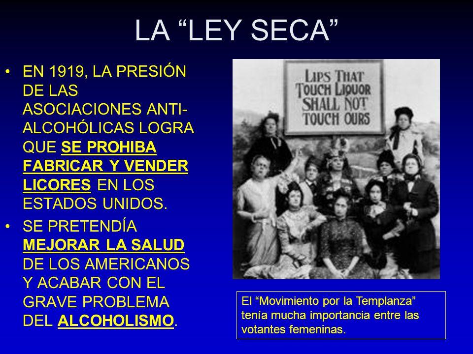 LA LEY SECA EN 1919, LA PRESIÓN DE LAS ASOCIACIONES ANTI-ALCOHÓLICAS LOGRA QUE SE PROHIBA FABRICAR Y VENDER LICORES EN LOS ESTADOS UNIDOS.