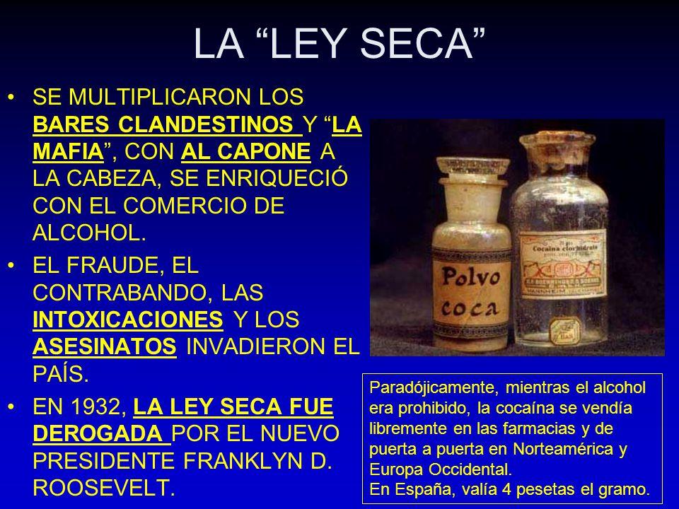 LA LEY SECA SE MULTIPLICARON LOS BARES CLANDESTINOS Y LA MAFIA , CON AL CAPONE A LA CABEZA, SE ENRIQUECIÓ CON EL COMERCIO DE ALCOHOL.