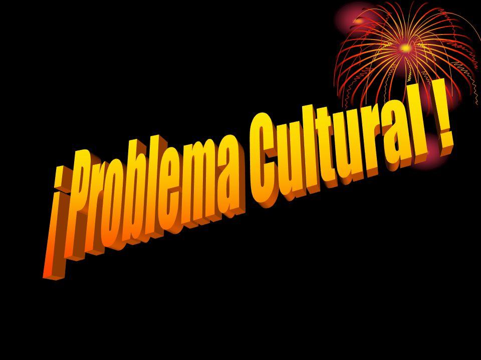 ¡ Problema Cultural !
