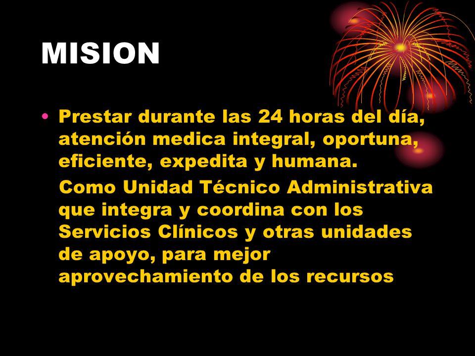 MISION Prestar durante las 24 horas del día, atención medica integral, oportuna, eficiente, expedita y humana.