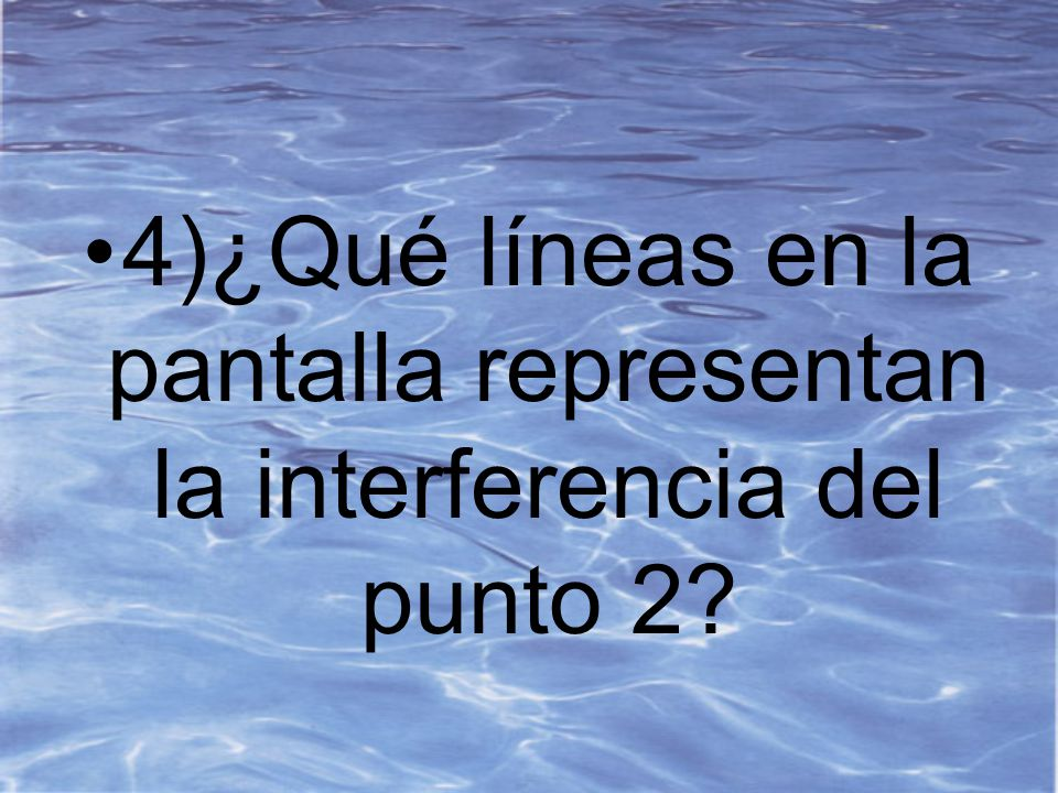 4)¿Qué líneas en la pantalla representan la interferencia del punto 2