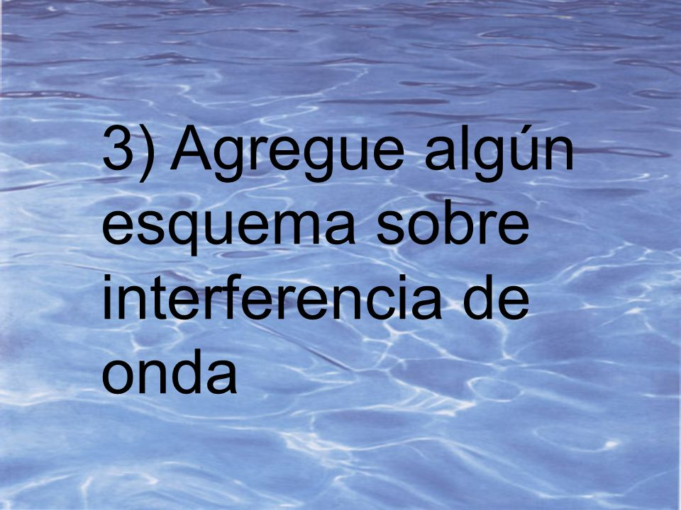 3) Agregue algún esquema sobre interferencia de onda