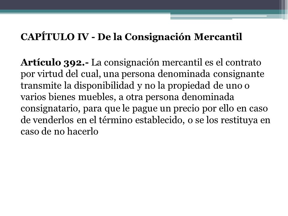 CAPÍTULO IV - De la Consignación Mercantil Artículo 392