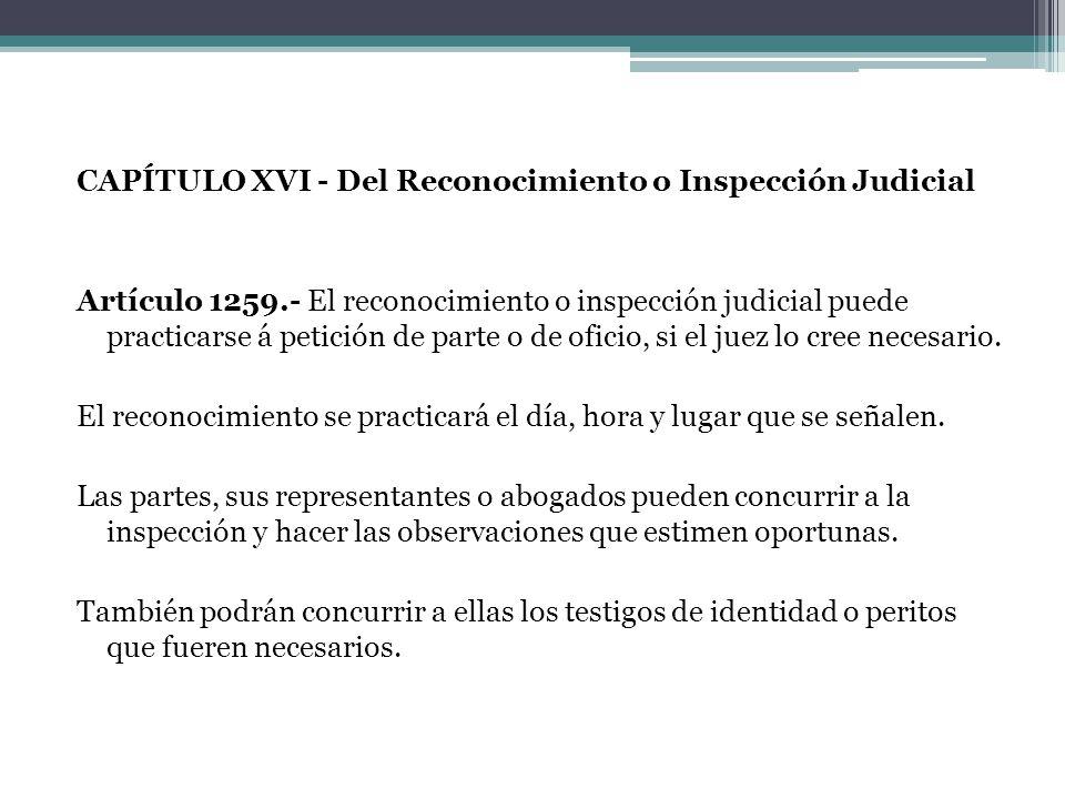 CAPÍTULO XVI - Del Reconocimiento o Inspección Judicial Artículo 1259